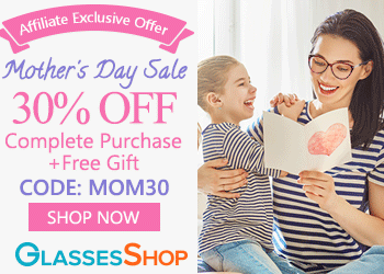 Exclusive Mother's Day Offer for our Affiliates!  Take 30% off your complete purchase PLUS a free gift for MOM @GlassesShop.com