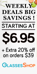 Weekly Deals - and BIG SAVINGS - Styles starting at only $6.95 - PLUS an extra 20% off orders of $39 or more when you use Code EXTRA20.  Limited Time ONLY at GlassesShop.com